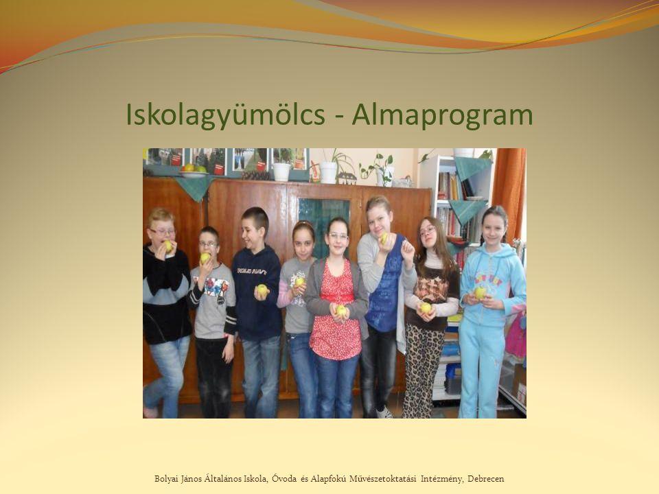 Bolyai János Általános Iskola, Óvoda és Alapfokú Művészetoktatási Intézmény, Debrecen Iskolagyümölcs - Almaprogram