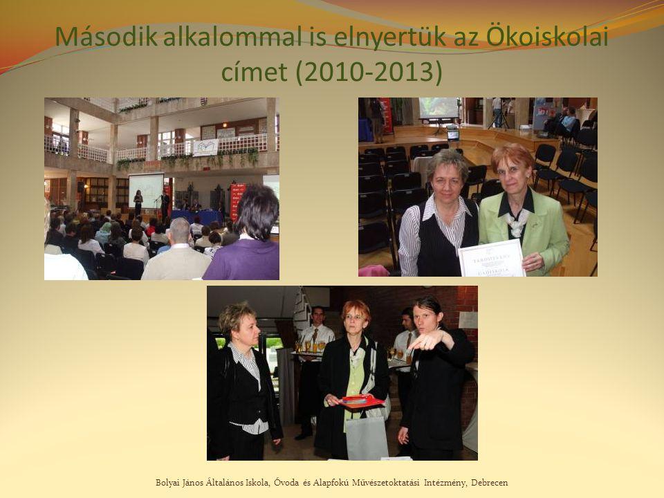 Bolyai János Általános Iskola, Óvoda és Alapfokú Művészetoktatási Intézmény, Debrecen Második alkalommal is elnyertük az Ökoiskolai címet (2010-2013)