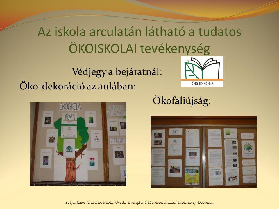 Bolyai János Általános Iskola, Óvoda és Alapfokú Művészetoktatási Intézmény, Debrecen Az iskola arculatán látható a tudatos ÖKOISKOLAI tevékenység Véd