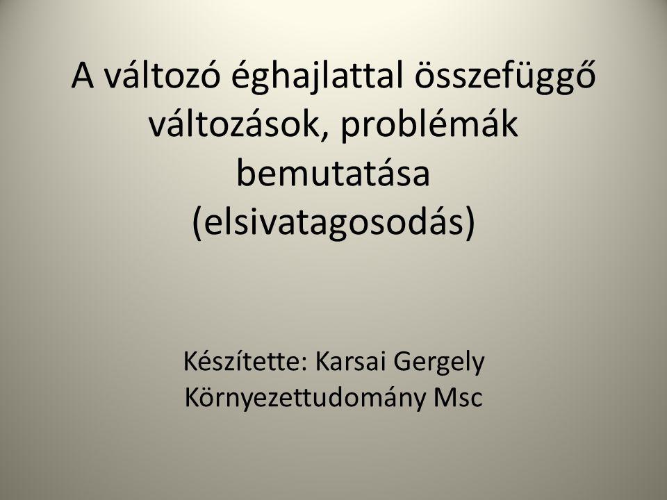 A változó éghajlattal összefüggő változások, problémák bemutatása (elsivatagosodás) Készítette: Karsai Gergely Környezettudomány Msc