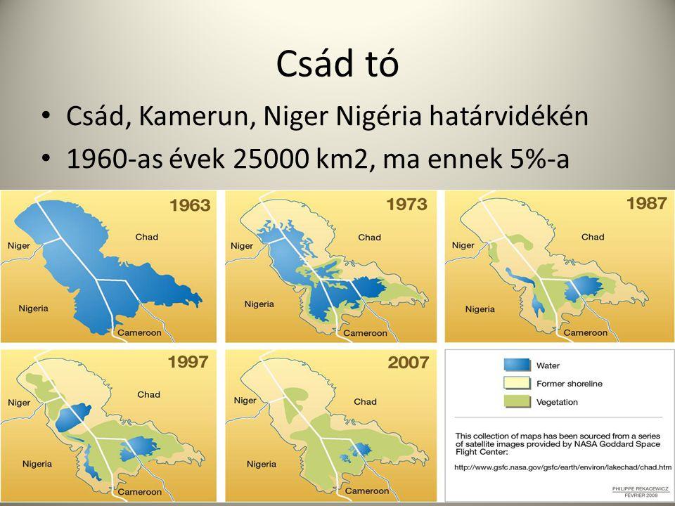 Csád tó Csád, Kamerun, Niger Nigéria határvidékén 1960-as évek 25000 km2, ma ennek 5%-a