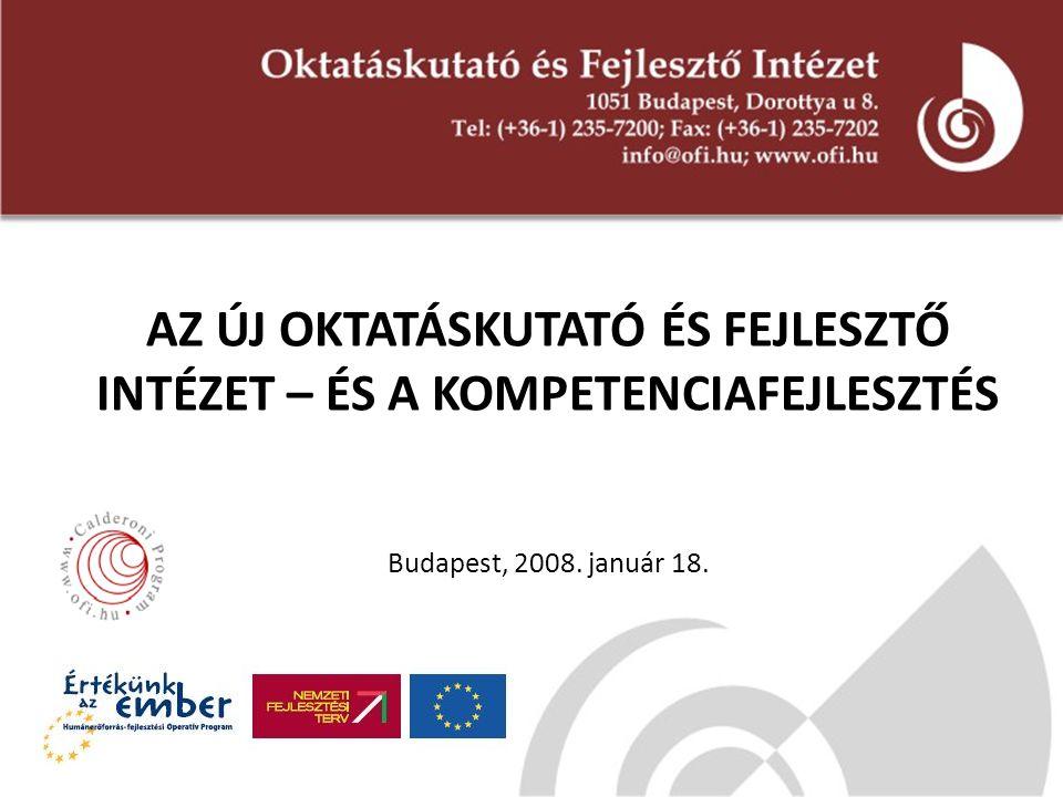 AZ ÚJ OKTATÁSKUTATÓ ÉS FEJLESZTŐ INTÉZET – ÉS A KOMPETENCIAFEJLESZTÉS Budapest, 2008. január 18.