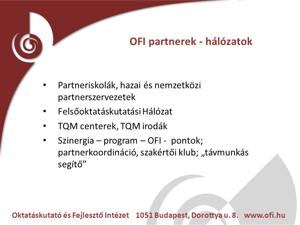 Oktatáskutató és Fejlesztő Intézet 1051 Budapest, Dorottya u. 8. www.ofi.hu OFI partnerek - hálózatok Partneriskolák, hazai és nemzetközi partnerszerv