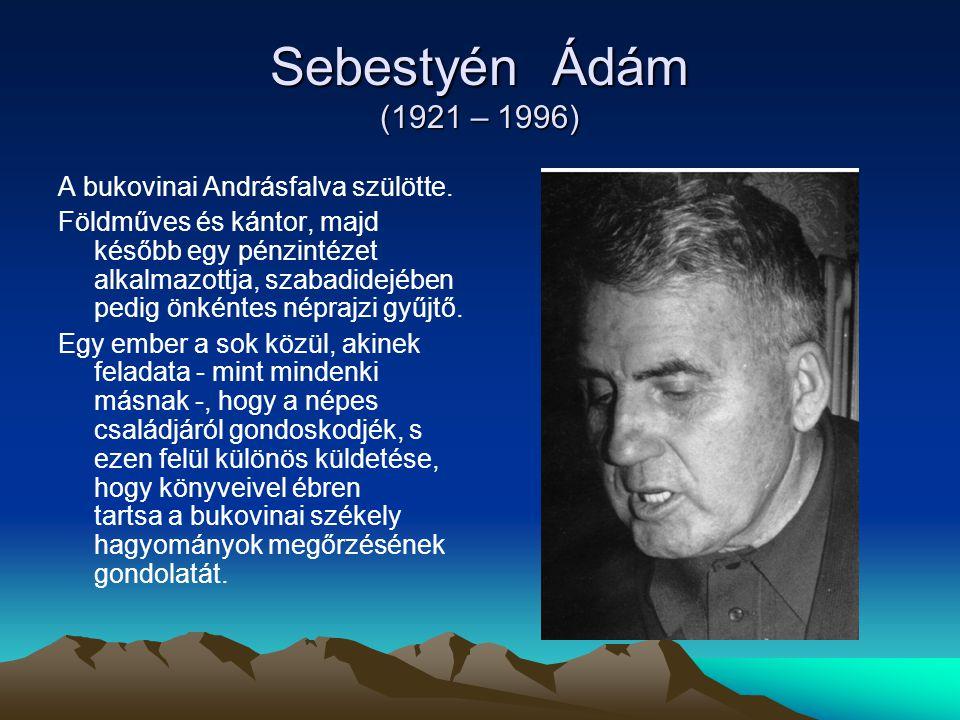Sebestyén Ádám (1921 – 1996) A bukovinai Andrásfalva szülötte.