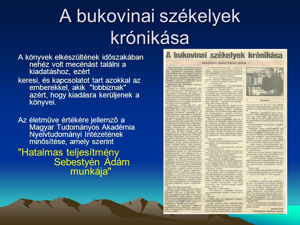 A bukovinai székelyek krónikása A könyvek elkészültének időszakában nehéz volt mecénást találni a kiadatáshoz, ezért keresi, és kapcsolatot tart azokkal az emberekkel, akik lobbiznak azért, hogy kiadásra kerüljenek a könyvei.