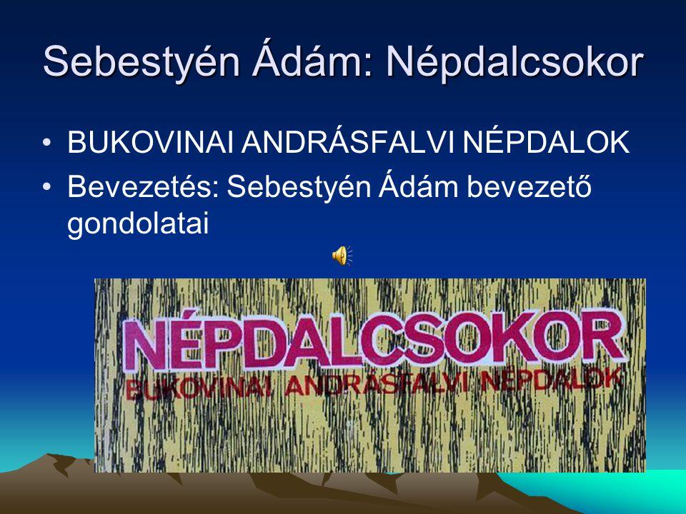 Sebestyén Ádám: Népdalcsokor BUKOVINAI ANDRÁSFALVI NÉPDALOK Bevezetés: Sebestyén Ádám bevezető gondolatai