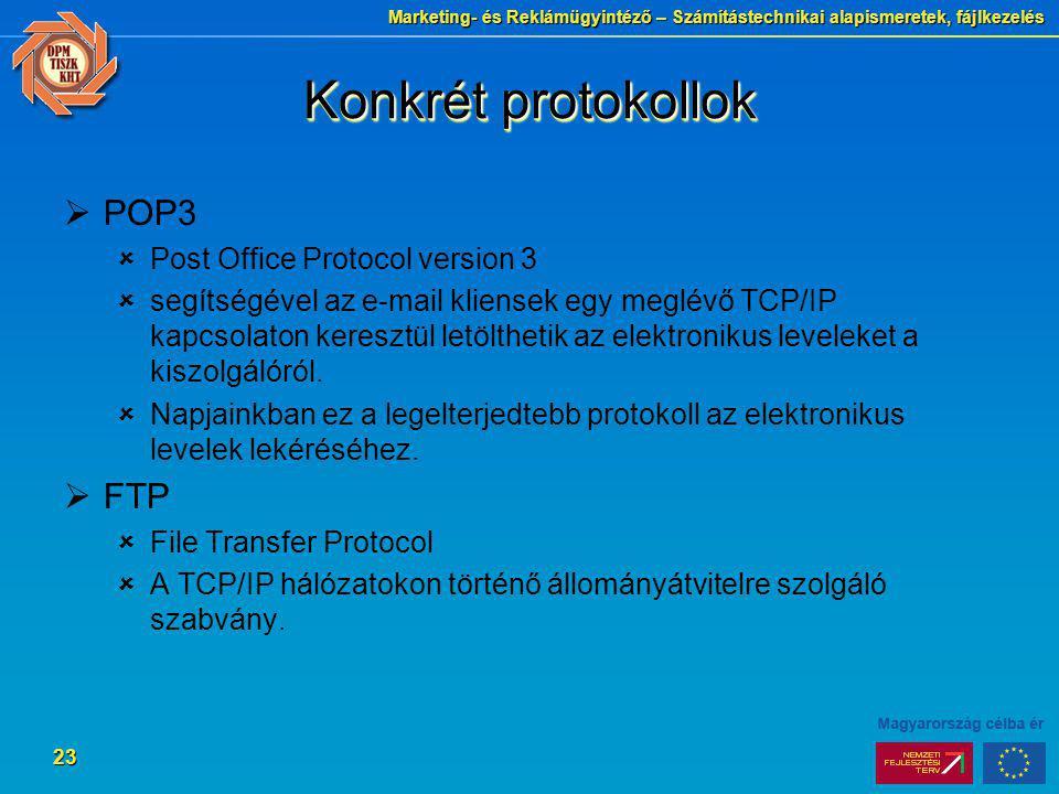 Marketing- és Reklámügyintéző – Számítástechnikai alapismeretek, fájlkezelés 23 Konkrét protokollok  POP3  Post Office Protocol version 3  segítség
