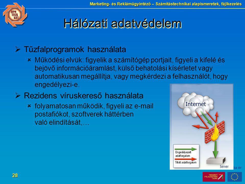 Marketing- és Reklámügyintéző – Számítástechnikai alapismeretek, fájlkezelés 28 Hálózati adatvédelem  Tűzfalprogramok használata  Működési elvük: fi