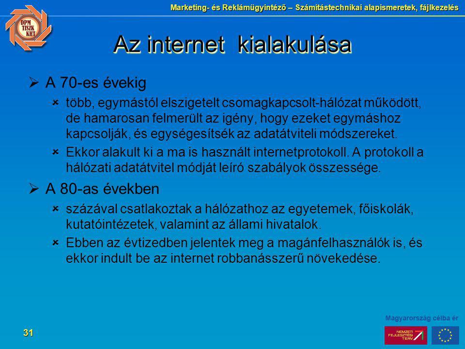 Marketing- és Reklámügyintéző – Számítástechnikai alapismeretek, fájlkezelés 31 Az internet kialakulása  A 70-es évekig  több, egymástól elszigetelt
