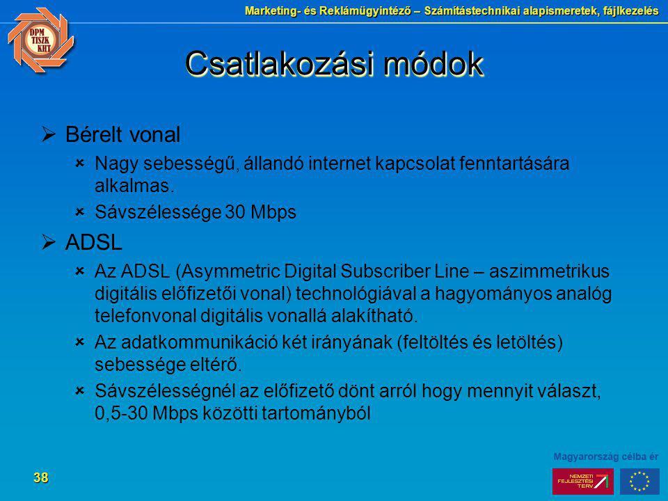 Marketing- és Reklámügyintéző – Számítástechnikai alapismeretek, fájlkezelés 38 Csatlakozási módok  Bérelt vonal  Nagy sebességű, állandó internet k