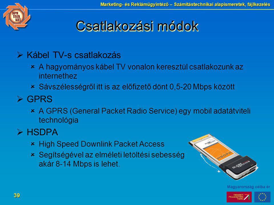 Marketing- és Reklámügyintéző – Számítástechnikai alapismeretek, fájlkezelés 39 Csatlakozási módok  Kábel TV-s csatlakozás  A hagyományos kábel TV v