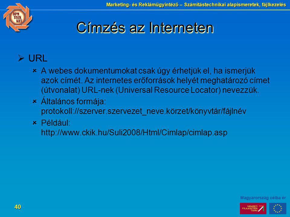 Marketing- és Reklámügyintéző – Számítástechnikai alapismeretek, fájlkezelés 40 Címzés az Interneten  URL  A webes dokumentumokat csak úgy érhetjük