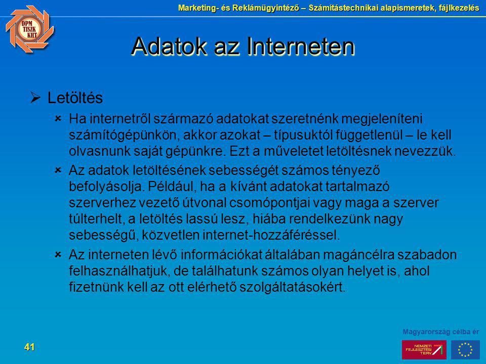 Marketing- és Reklámügyintéző – Számítástechnikai alapismeretek, fájlkezelés 41 Adatok az Interneten  Letöltés  Ha internetről származó adatokat sze