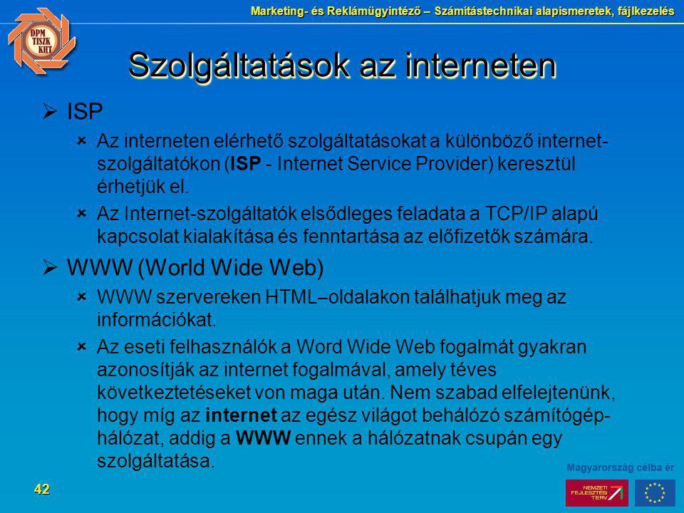Marketing- és Reklámügyintéző – Számítástechnikai alapismeretek, fájlkezelés 42 Szolgáltatások az interneten  ISP  Az interneten elérhető szolgáltat