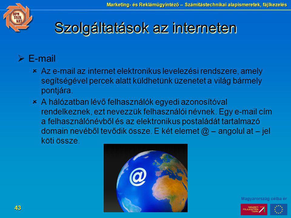 Marketing- és Reklámügyintéző – Számítástechnikai alapismeretek, fájlkezelés 43 Szolgáltatások az interneten  E-mail  Az e-mail az internet elektron