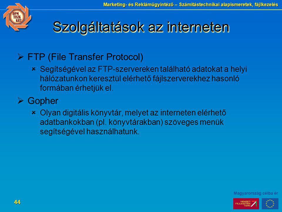 Marketing- és Reklámügyintéző – Számítástechnikai alapismeretek, fájlkezelés 44 Szolgáltatások az interneten  FTP (File Transfer Protocol)  Segítség