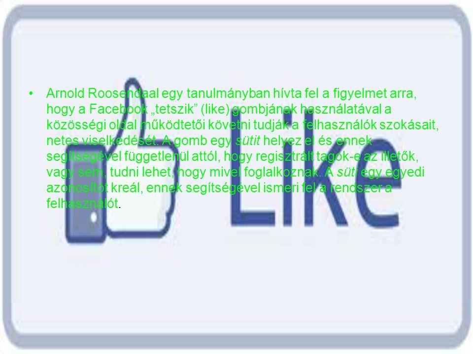 """Arnold Roosendaal egy tanulmányban hívta fel a figyelmet arra, hogy a Facebook """"tetszik (like) gombjának használatával a közösségi oldal működtetői követni tudják a felhasználók szokásait, netes viselkedését."""