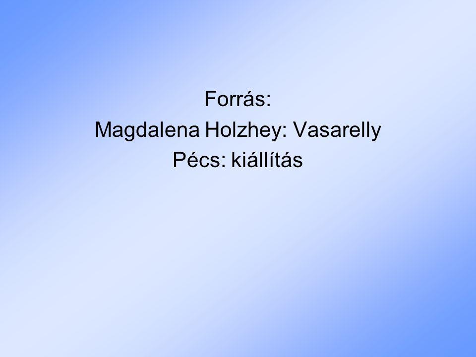 Forrás: Magdalena Holzhey: Vasarelly Pécs: kiállítás