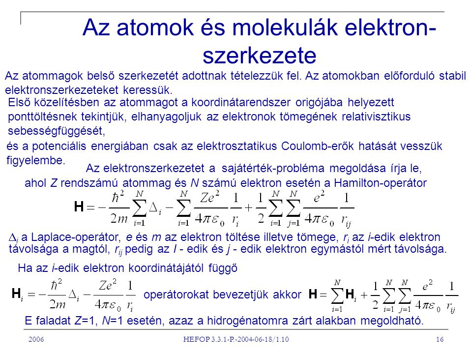 2006 HEFOP 3.3.1-P.-2004-06-18/1.10 16 Az atomok és molekulák elektron- szerkezete Az atommagok belső szerkezetét adottnak tételezzük fel.