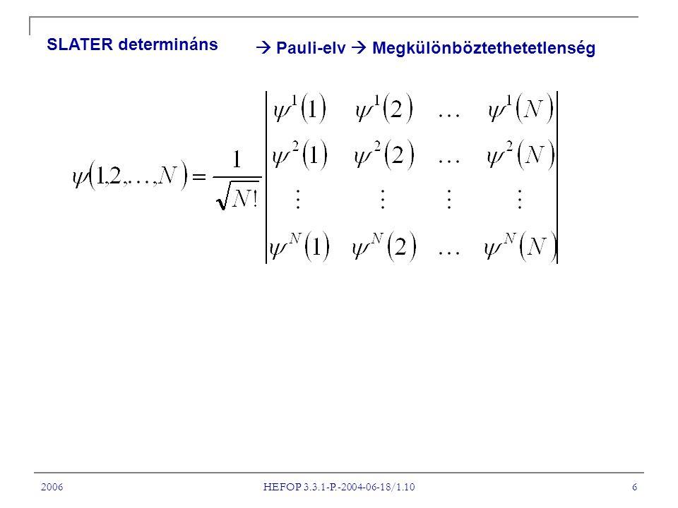 2006 HEFOP 3.3.1-P.-2004-06-18/1.10 6 SLATER determináns  Pauli-elv  Megkülönböztethetetlenség