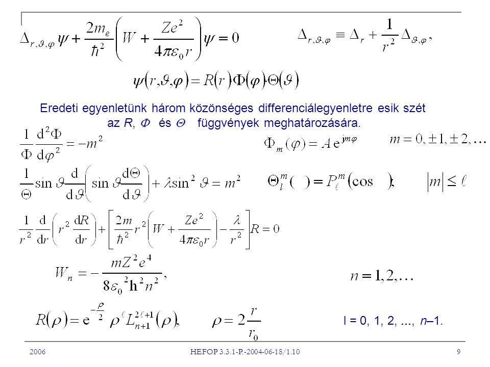 2006 HEFOP 3.3.1-P.-2004-06-18/1.10 9 Eredeti egyenletünk három közönséges differenciálegyenletre esik szét az R,  és  függvények meghatározására.
