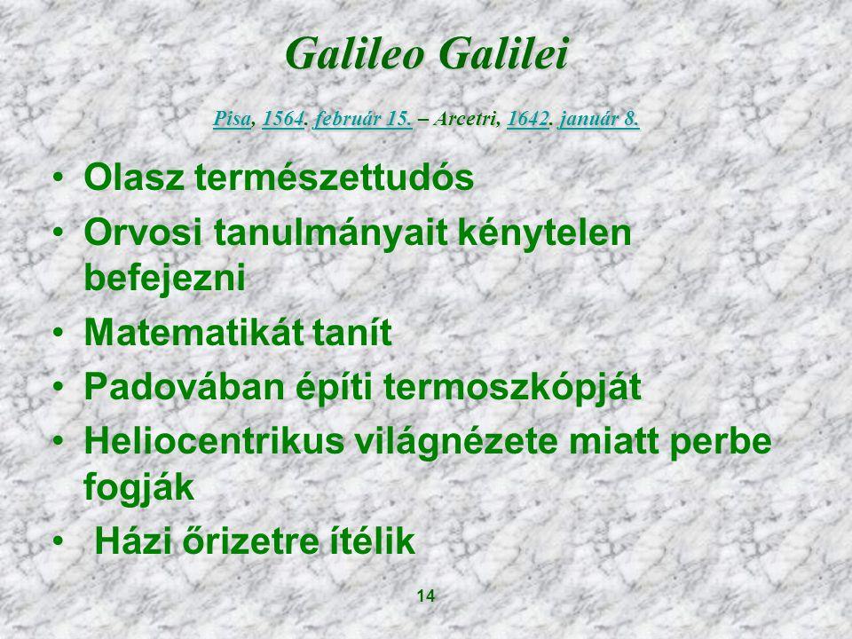 14 Galileo Galilei Pisa, 1564.február 15. – Arcetri, 1642.