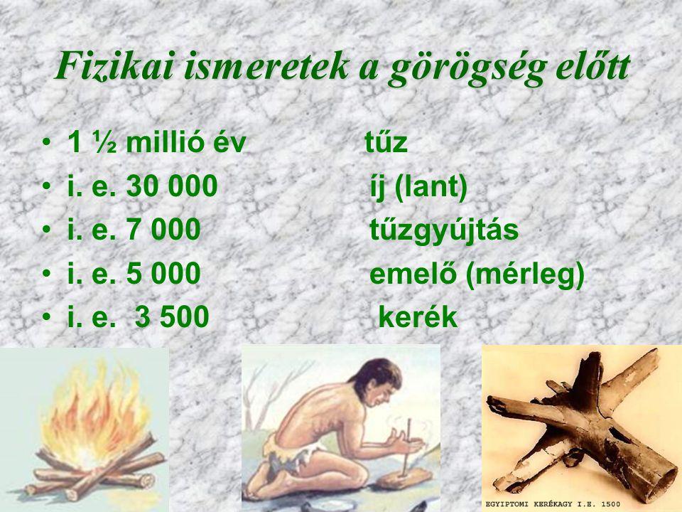 3 Fizikai ismeretek a görögség előtt 1 ½ millió év tűz i.