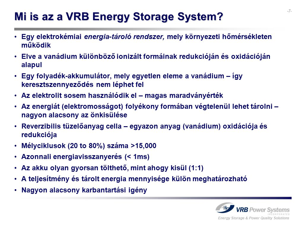 Energy Storage & Power Quality Solutions -7- Mi is az a VRB Energy Storage System.