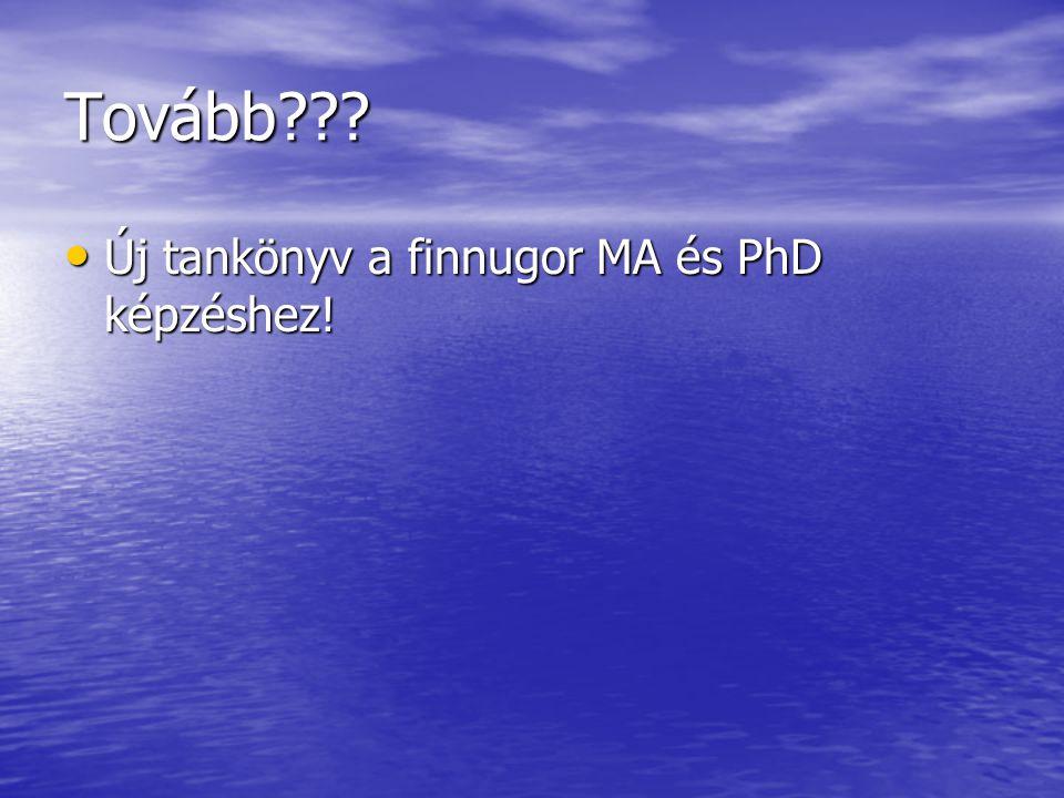 Tovább??? Új tankönyv a finnugor MA és PhD képzéshez! Új tankönyv a finnugor MA és PhD képzéshez!
