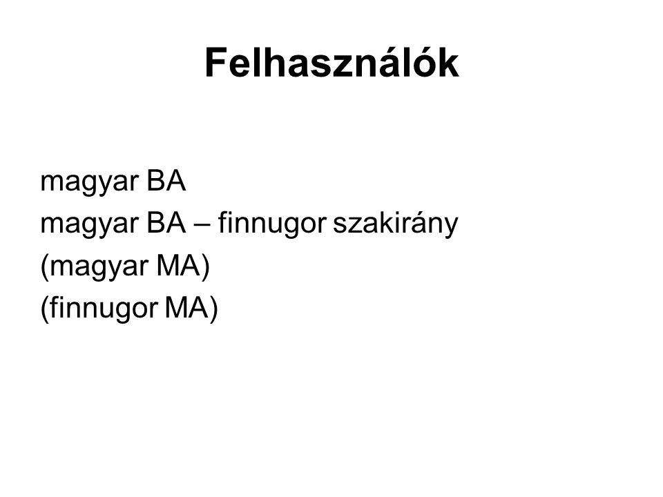 Felhasználók magyar BA magyar BA – finnugor szakirány (magyar MA) (finnugor MA)