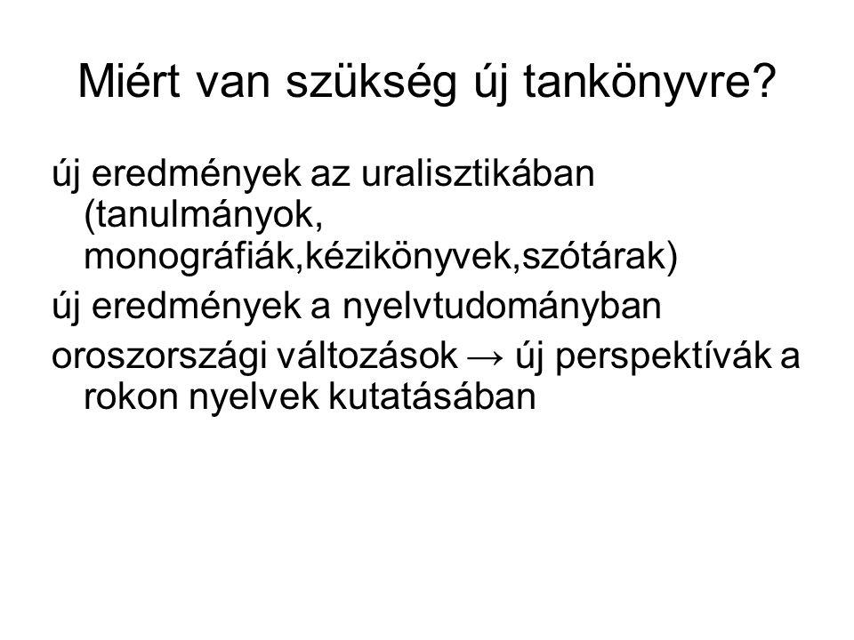Céljaink érthető és meggyőző érvek a magyar nyelv uráli eredetéről korszerű kép az összehasonlító történeti nyelvtudomány elméleti és módszertani kérdéseiről, uráli nyelvekre vonatkozó eredményeiről megbízható, friss rokon nyelvi adatok tipológiai háttér