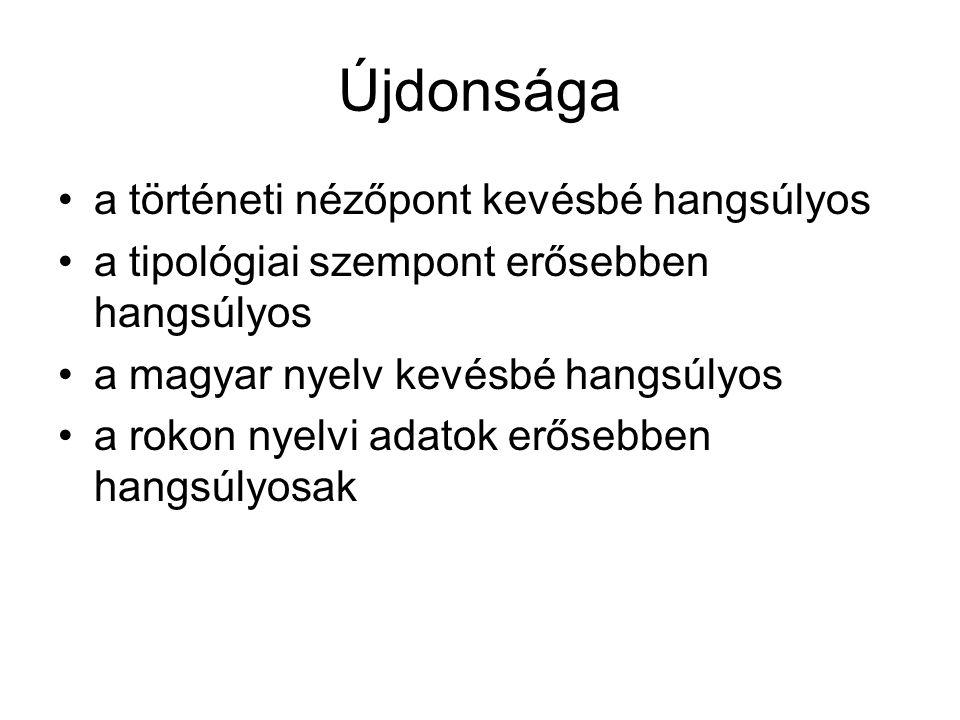 Újdonsága a történeti nézőpont kevésbé hangsúlyos a tipológiai szempont erősebben hangsúlyos a magyar nyelv kevésbé hangsúlyos a rokon nyelvi adatok e