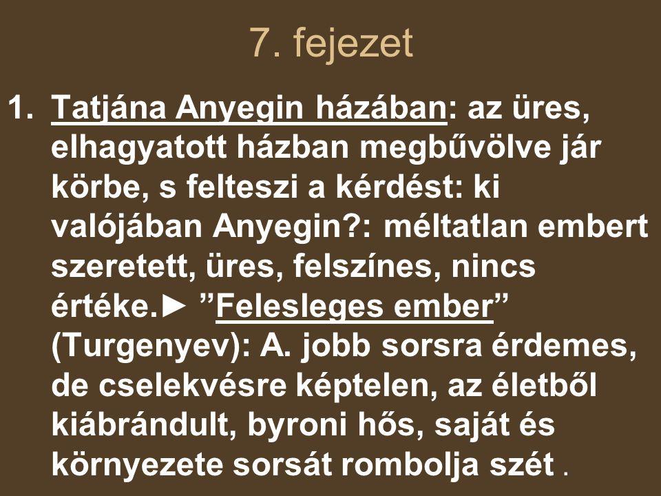 7. fejezet 1.Tatjána Anyegin házában: az üres, elhagyatott házban megbűvölve jár körbe, s felteszi a kérdést: ki valójában Anyegin?: méltatlan embert