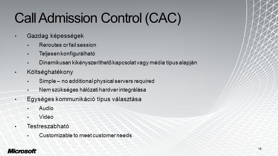 Call Admission Control (CAC) Gazdag képességek Reroutes or fail session Teljesen konfigurálható Dinamikusan kikényszeríthető kapcsolat vagy média típus alapján Költséghatékony Simple – no additional physical servers required Nem szükséges hálózati hardver integrálása Egységes kommunikáció típus választása Audio Video Testreszabható Customizable to meet customer needs 16
