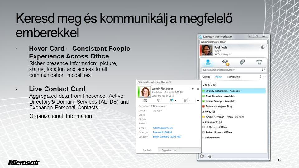 Keresd meg és kommunikálj a megfelelő emberekkel Hover Card – Consistent People Experience Across Office Richer presence information: picture, status,