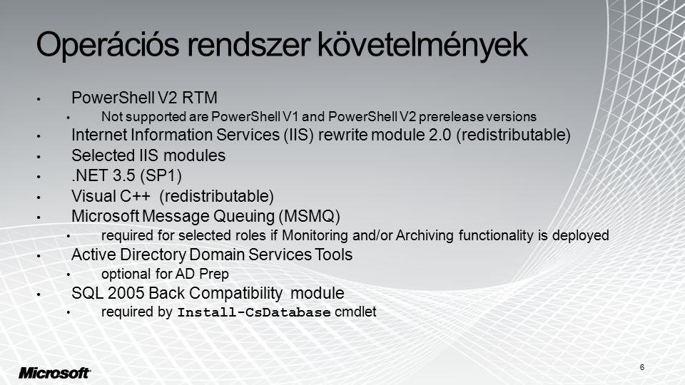 Operációs rendszer követelmények PowerShell V2 RTM Not supported are PowerShell V1 and PowerShell V2 prerelease versions Internet Information Services