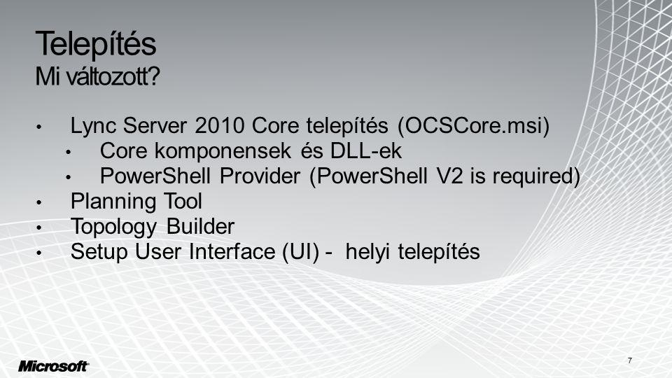 Telepítés Mi változott? Lync Server 2010 Core telepítés (OCSCore.msi) Core komponensek és DLL-ek PowerShell Provider (PowerShell V2 is required) Plann