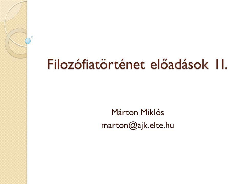 Filozófiatörténet előadások 1I. Márton Miklós marton@ajk.elte.hu