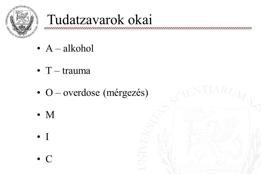 A – alkohol T – trauma O – overdose (mérgezés) M I C Tudatzavarok okai