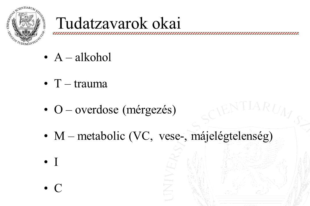 A – alkohol T – trauma O – overdose (mérgezés) M – metabolic (VC, vese-, májelégtelenség) I C Tudatzavarok okai
