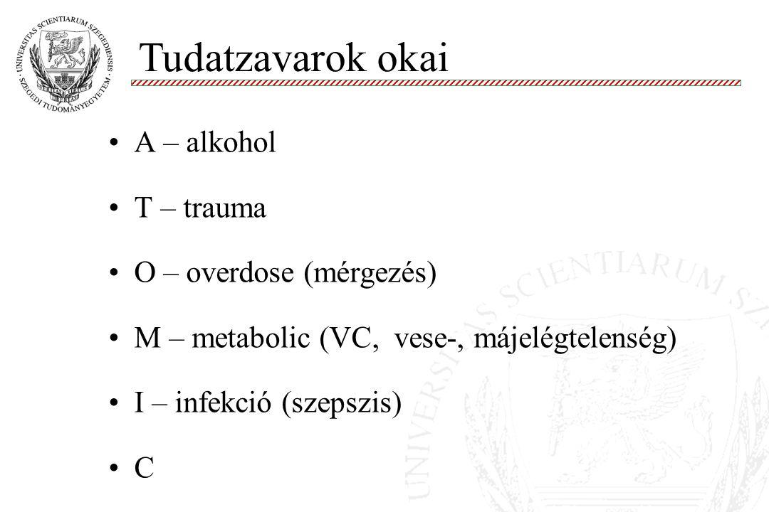 A – alkohol T – trauma O – overdose (mérgezés) M – metabolic (VC, vese-, májelégtelenség) I – infekció (szepszis) C Tudatzavarok okai