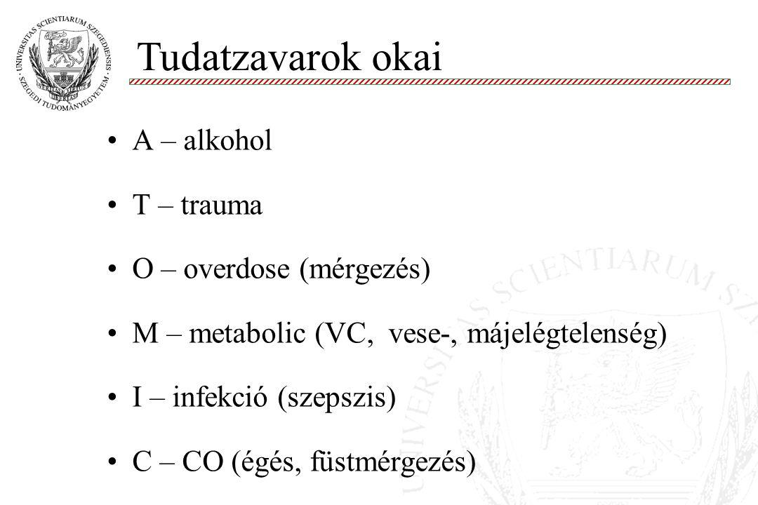A – alkohol T – trauma O – overdose (mérgezés) M – metabolic (VC, vese-, májelégtelenség) I – infekció (szepszis) C – CO (égés, füstmérgezés) Tudatzav