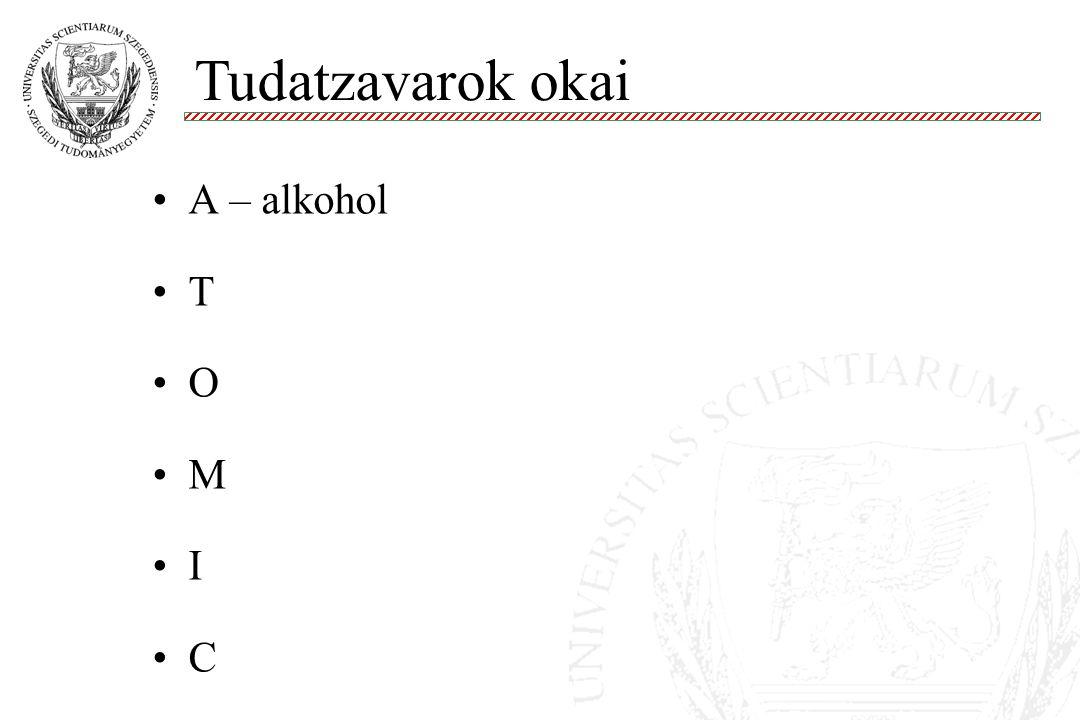 A – alkohol T O M I C Tudatzavarok okai