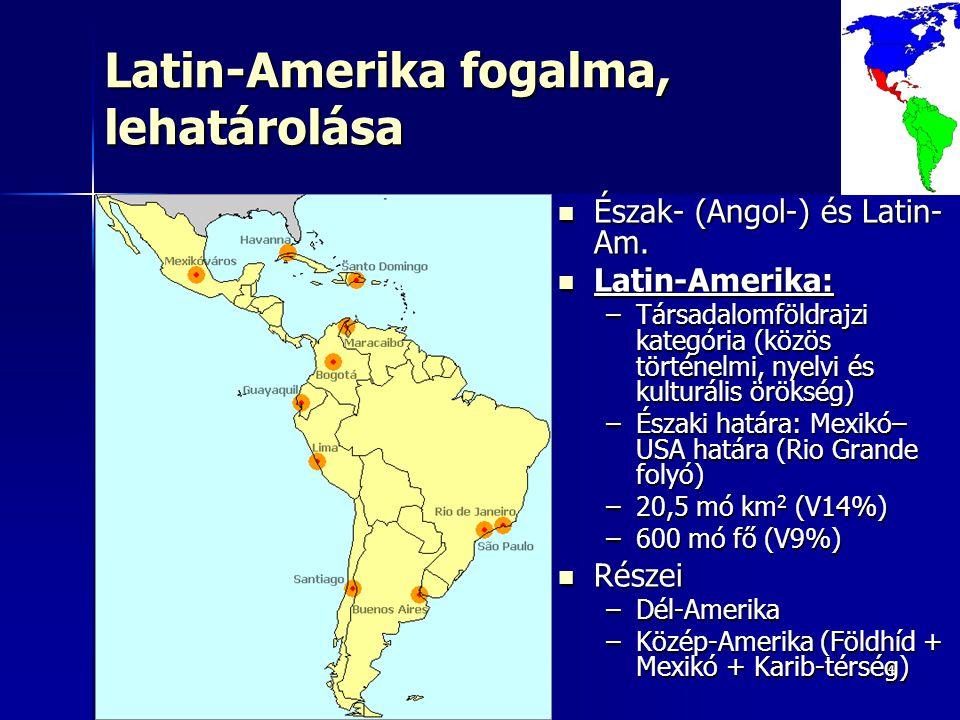 44 Latin-Amerika fogalma, lehatárolása Észak- (Angol-) és Latin- Am.