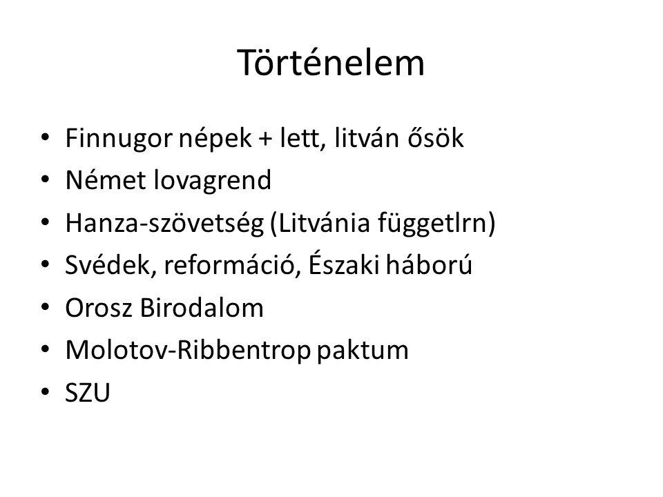 Történelem Finnugor népek + lett, litván ősök Német lovagrend Hanza-szövetség (Litvánia függetlrn) Svédek, reformáció, Északi háború Orosz Birodalom M