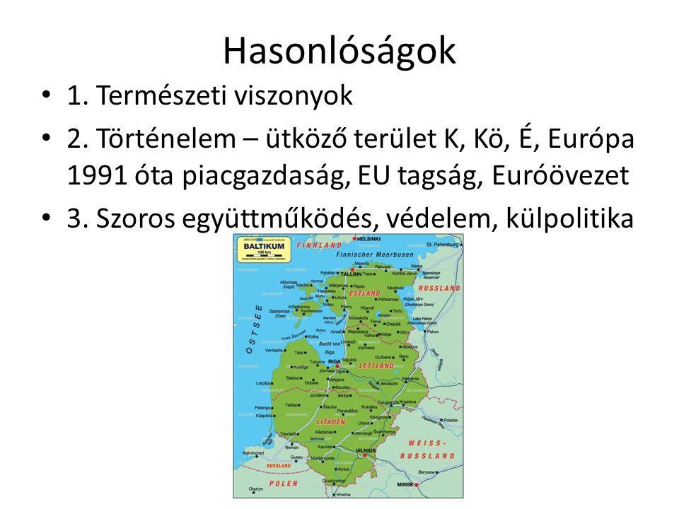 Hasonlóságok 1. Természeti viszonyok 2. Történelem – ütköző terület K, Kö, É, Európa 1991 óta piacgazdaság, EU tagság, Euróövezet 3. Szoros együttműkö