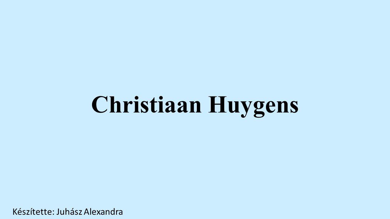 Christiaan Huygens Készítette: Juhász Alexandra
