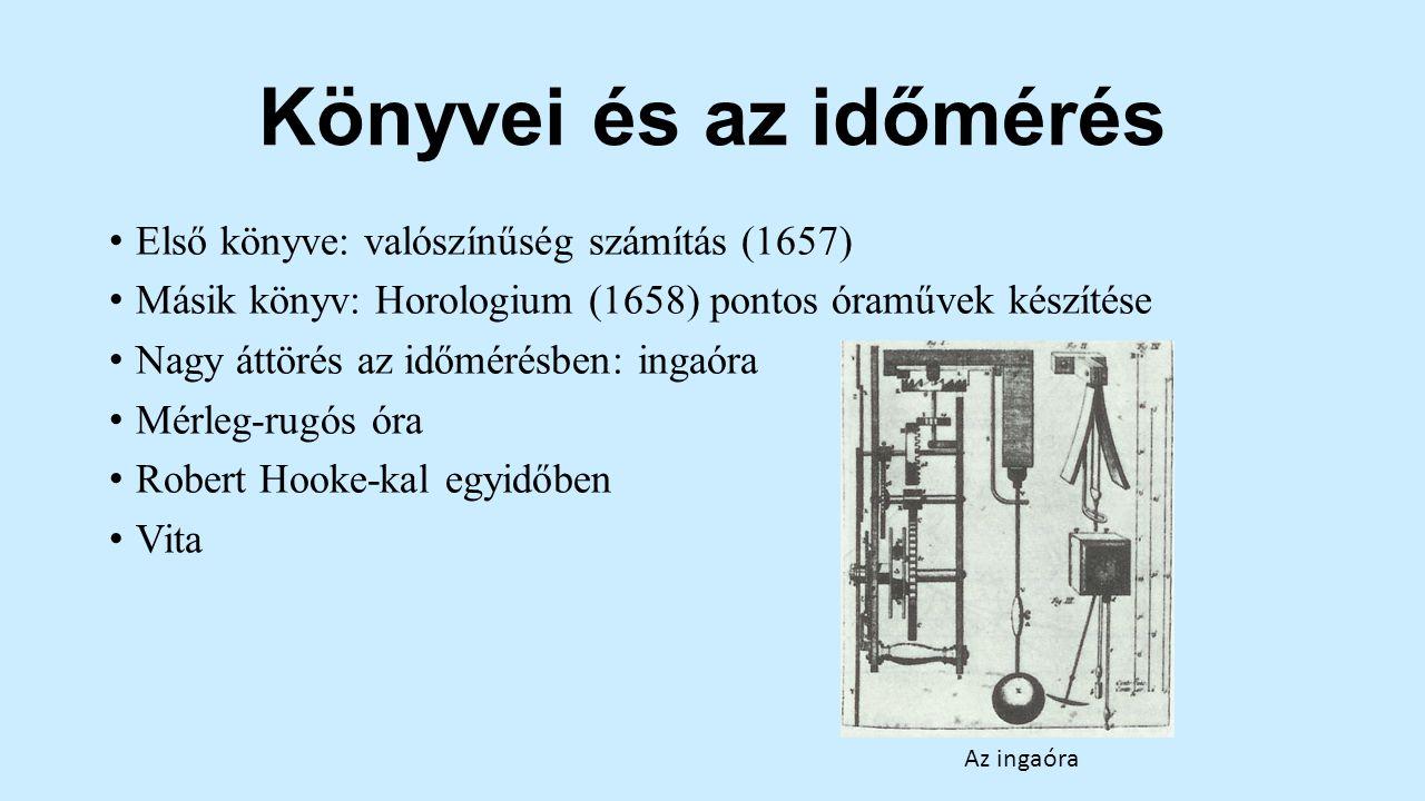 Könyvei és az időmérés Első könyve: valószínűség számítás (1657) Másik könyv: Horologium (1658) pontos óraművek készítése Nagy áttörés az időmérésben: