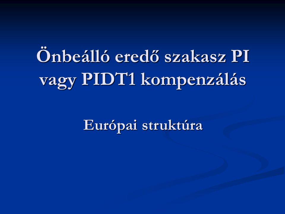 Önbeálló eredő szakasz PI vagy PIDT1 kompenzálás Európai struktúra