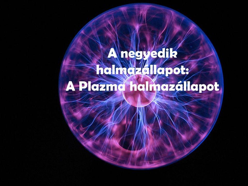 Plazma halmazállapot a gáz-halmazállapotból keletkezik az atomok ill.